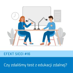 Efekt Sieci #16 – Czy zdaliśmy test zedukacji zdalnej?
