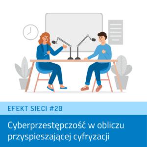 Efekt Sieci #20 – Cyberprzestępczość wobliczu przyspieszającej cyfryzacji