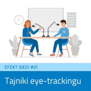 Efekt Sieci #21 – Tajniki eye-trackingu