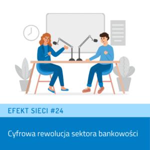 Efekt Sieci #24 – Cyfrowa rewolucja sektora bankowości