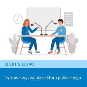 Efekt Sieci #5 – Cyfrowe wyzwania sektora publicznego