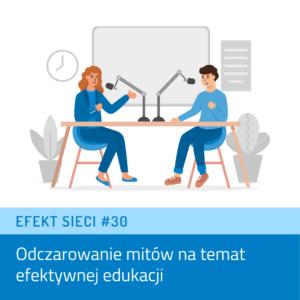 Efekt Sieci #30 – Odczarowanie mitów na temat efektywnej edukacji