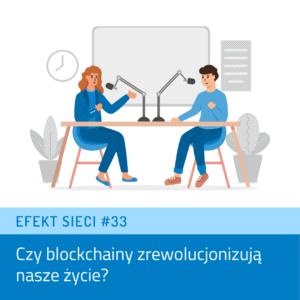 Efekt Sieci #33 – Czy blockchainy zrewolucjonizują naszeżycie?